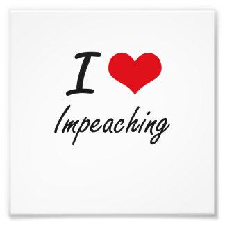 I Love Impeaching Art Photo