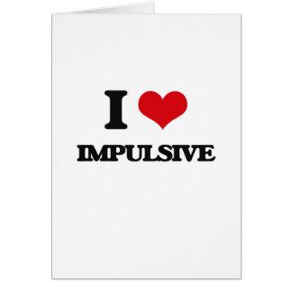 I Love Impulsive Greeting Card