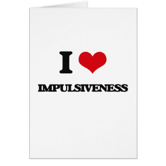 I Love Impulsiveness Greeting Card
