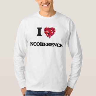 I Love Incoherence Shirts