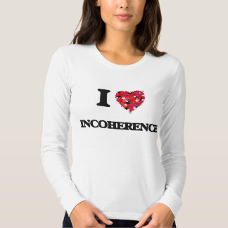 I Love Incoherence Tees