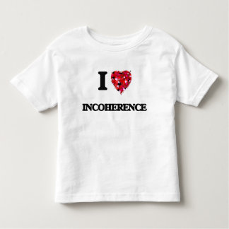 I Love Incoherence Toddler T-Shirt