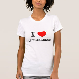 I Love Incoherence T Shirts