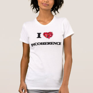 I Love Incoherence Tshirt