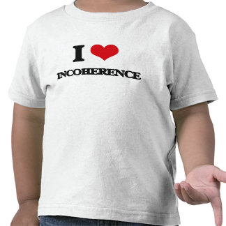 I Love Incoherence Shirt