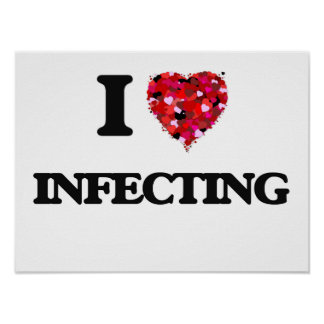 I Love Infecting Poster