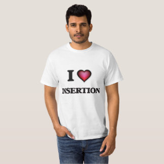 I Love Insertion T-Shirt