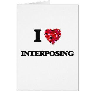 I Love Interposing Greeting Card