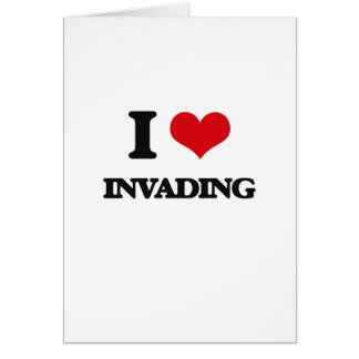 I Love Invading Card