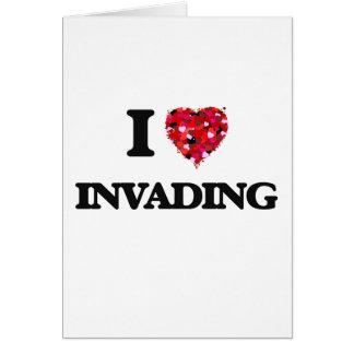 I Love Invading Greeting Card