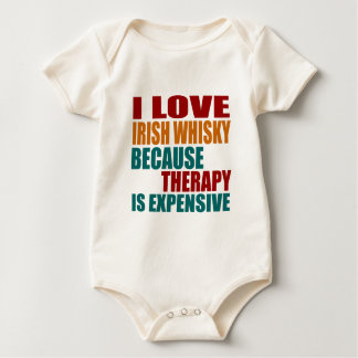 I Love IRISH WHISKY Because Therapy Expensiv Baby Bodysuit
