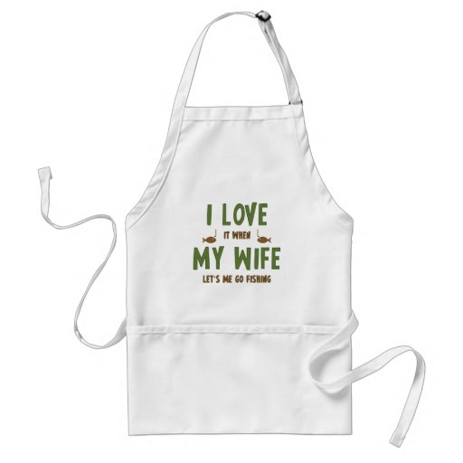 I Love It When My Wife Lets Me Go Fishing Aprons