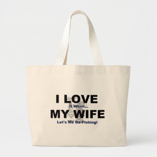I LOVE it when MY WIFE lets me go fishing. Tote Bag
