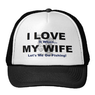I LOVE it when MY WIFE lets me go fishing. Mesh Hat