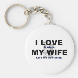 I LOVE it when MY WIFE lets me go fishing. Key Chains