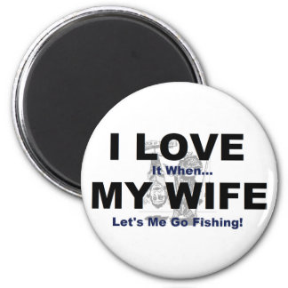 I LOVE it when MY WIFE lets me go fishing. Fridge Magnets