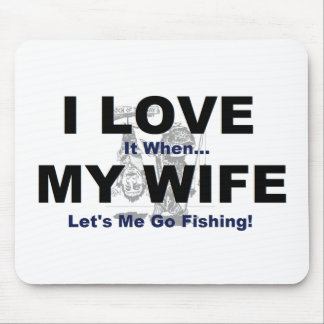 I LOVE it when MY WIFE lets me go fishing Mousepad