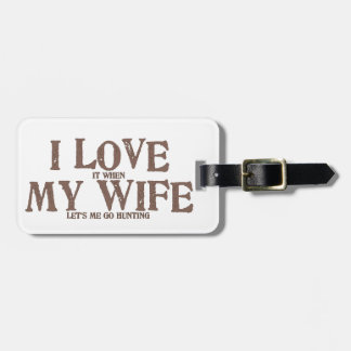 I LOVE (it when) MY WIFE (let's me go hunting) Luggage Tag