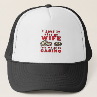 I Love It When My Wife Lets Me Go To Casino Trucker Hat