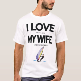 I Love It When My Wife Lets Me Go Windsurfing T-Shirt