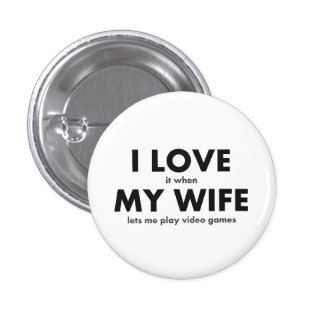 I LOVE it when MY WIFE lets me play video games 3 Cm Round Badge