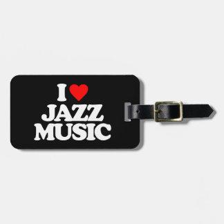 I LOVE JAZZ MUSIC LUGGAGE TAG