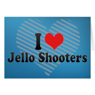 I Love Jello Shooters Greeting Cards
