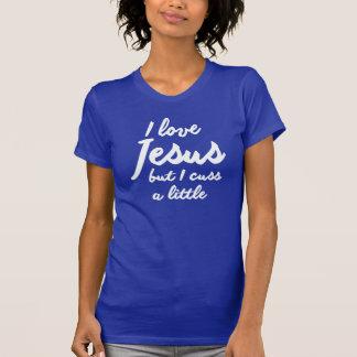 I LOVE JESUS, BUT I CUSS A LITTLE T-Shirt