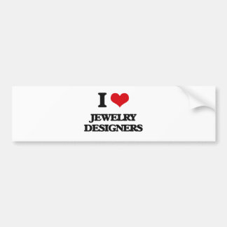 I love Jewelry Designers Bumper Sticker