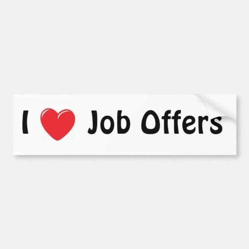 I Love Job Offers Bumper Stickers