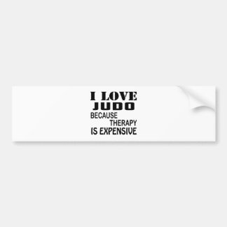 I Love Judo Because Therapy Is Expensive Bumper Sticker