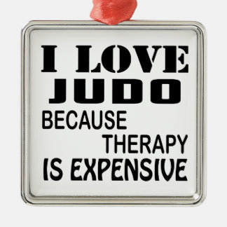 I Love Judo Because Therapy Is Expensive Metal Ornament