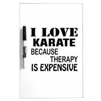 I Love Karate Because Therapy Is Expensive Dry Erase Board