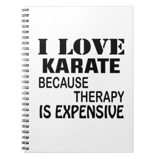 I Love Karate Because Therapy Is Expensive Notebook