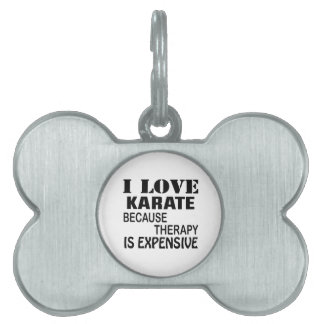 I Love Karate Because Therapy Is Expensive Pet Name Tag