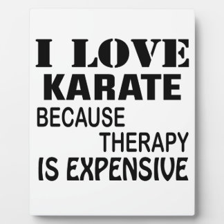 I Love Karate Because Therapy Is Expensive Plaque