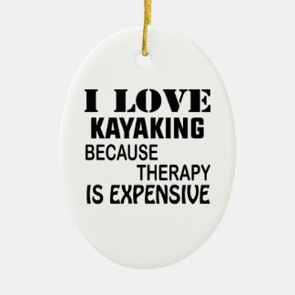 I Love Kayaking Because Therapy Is Expensive Ceramic Ornament
