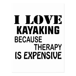 I Love Kayaking Because Therapy Is Expensive Postcard