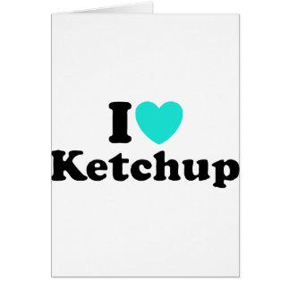 I Love Ketchup Greeting Card