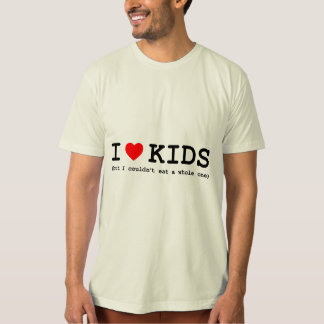 I Love Kids (But I Couldn't Eat A Whole One) T-Shirt