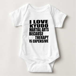 I LOVE KYUDO MARTIAL ARTS BECAUSE THERAPY IS EXPEN BABY BODYSUIT