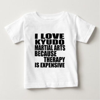 I LOVE KYUDO MARTIAL ARTS BECAUSE THERAPY IS EXPEN BABY T-Shirt