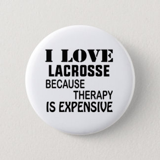 I Love Lacrosse  Because Therapy Is Expensive 6 Cm Round Badge