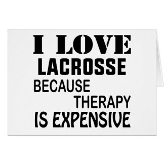 I Love Lacrosse  Because Therapy Is Expensive Card
