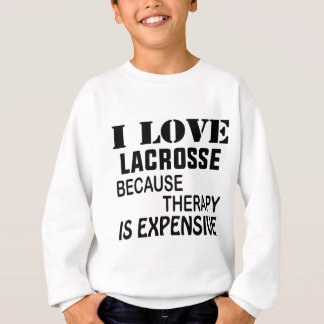 I Love Lacrosse  Because Therapy Is Expensive Sweatshirt