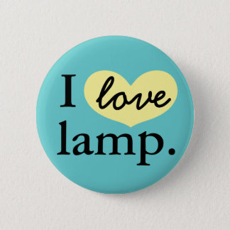 I love lamp. 6 cm round badge