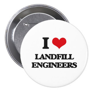 I love Landfill Engineers Pinback Buttons