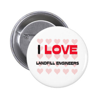 I LOVE LANDFILL ENGINEERS BUTTON