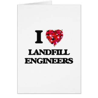 I love Landfill Engineers Greeting Card