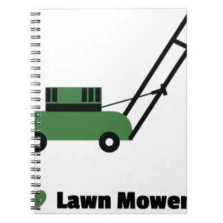 I love Lawn Mowers Notebooks